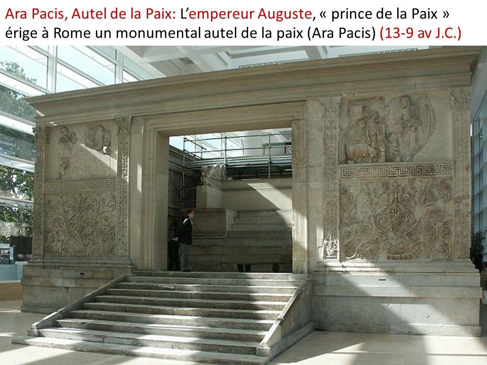 Ara Pacis, Autel de la Paix: Lempereur Auguste, « prince de la Paix » érige à Rome un monumental autel de la paix (Ara Pacis) (13-9 av J.C.)