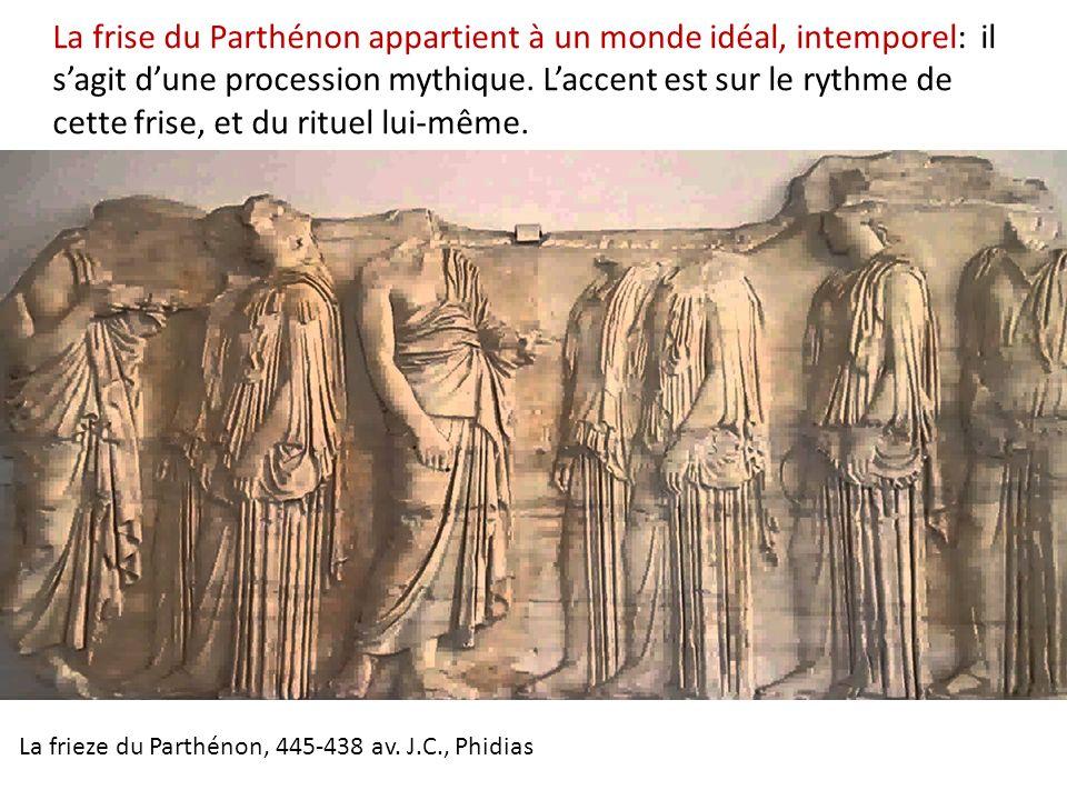 La frise du Parthénon appartient à un monde idéal, intemporel: il sagit dune procession mythique. Laccent est sur le rythme de cette frise, et du ritu
