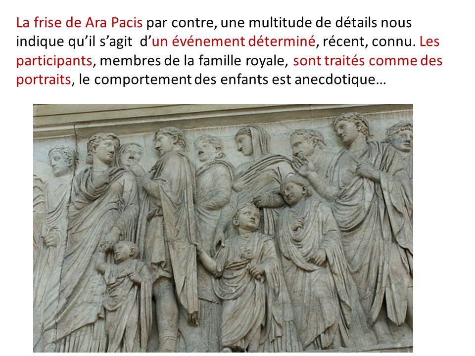 La frise de Ara Pacis par contre, une multitude de détails nous indique quil sagit dun événement déterminé, récent, connu. Les participants, membres d