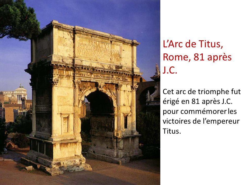 LArc de Titus, Rome, 81 après J.C. Cet arc de triomphe fut érigé en 81 après J.C. pour commémorer les victoires de lempereur Titus.