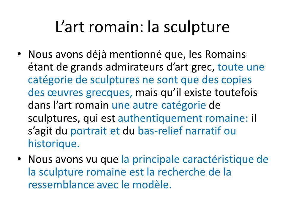 Lart romain: la sculpture Nous avons déjà mentionné que, les Romains étant de grands admirateurs dart grec, toute une catégorie de sculptures ne sont