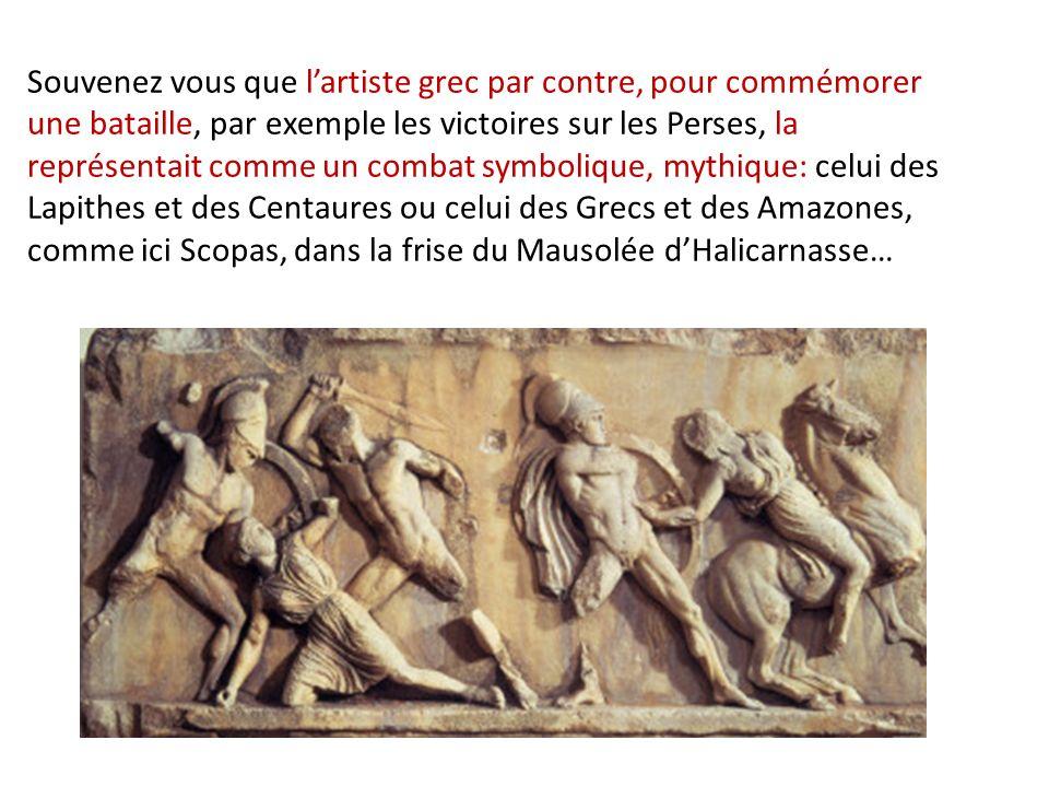 Souvenez vous que lartiste grec par contre, pour commémorer une bataille, par exemple les victoires sur les Perses, la représentait comme un combat sy