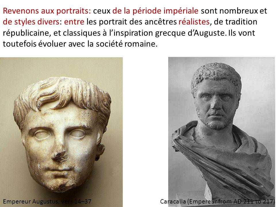 Caracalla (Empereur from AD 211 to 217)Empereur Augustus, vers 14–37 Revenons aux portraits: ceux de la période impériale sont nombreux et de styles d