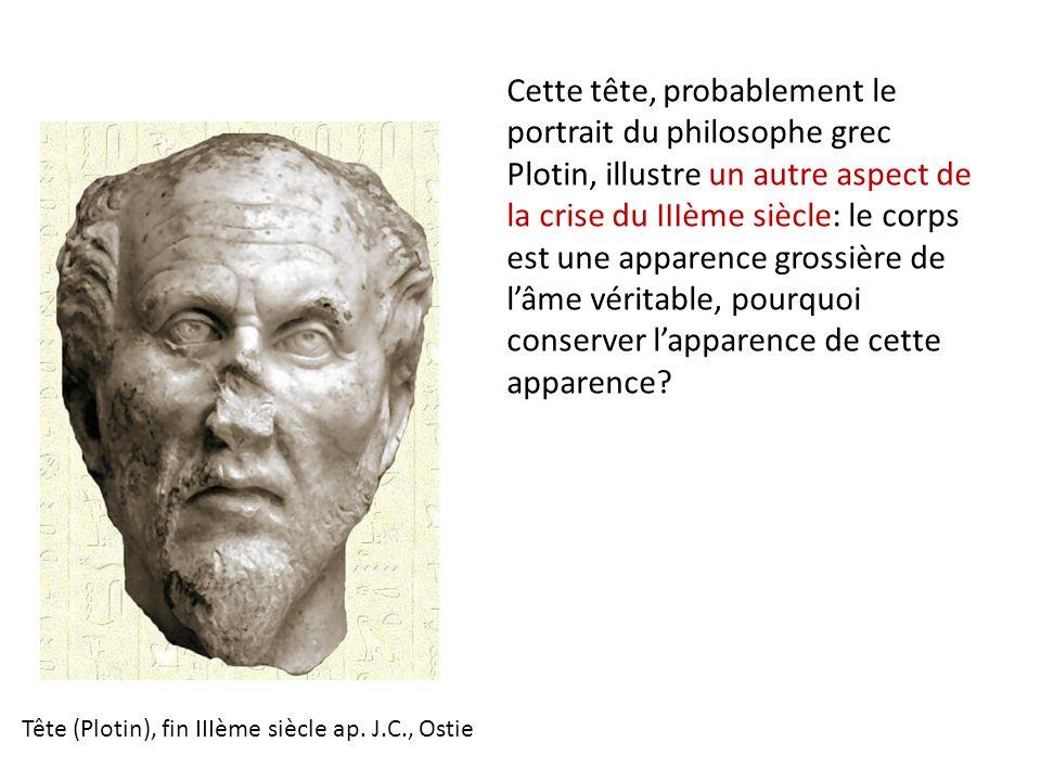 Cette tête, probablement le portrait du philosophe grec Plotin, illustre un autre aspect de la crise du IIIème siècle: le corps est une apparence gros