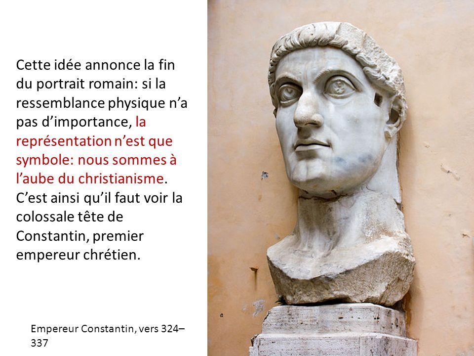Cette idée annonce la fin du portrait romain: si la ressemblance physique na pas dimportance, la représentation nest que symbole: nous sommes à laube