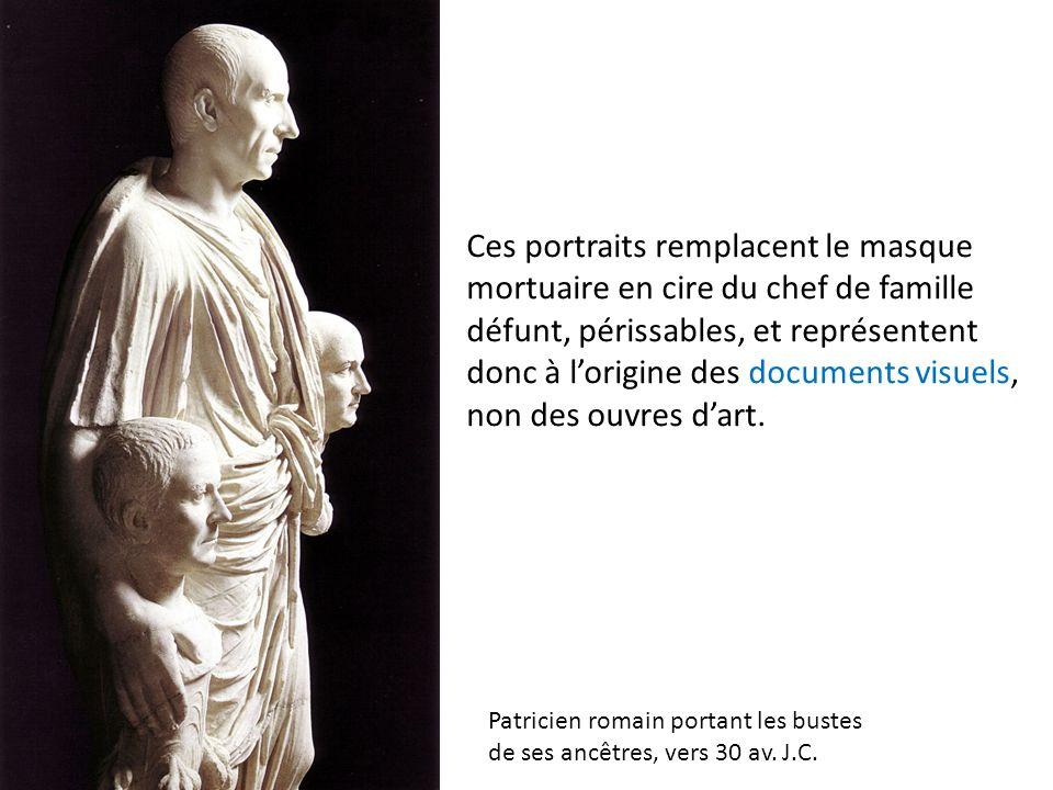 Ces portraits remplacent le masque mortuaire en cire du chef de famille défunt, périssables, et représentent donc à lorigine des documents visuels, no