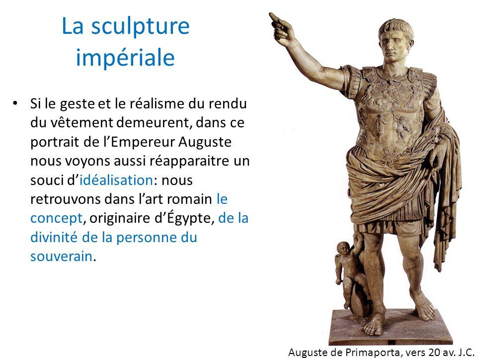 La sculpture impériale Si le geste et le réalisme du rendu du vêtement demeurent, dans ce portrait de lEmpereur Auguste nous voyons aussi réapparaitre
