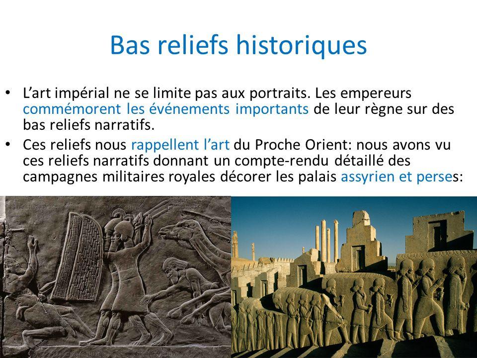 Bas reliefs historiques Lart impérial ne se limite pas aux portraits. Les empereurs commémorent les événements importants de leur règne sur des bas re