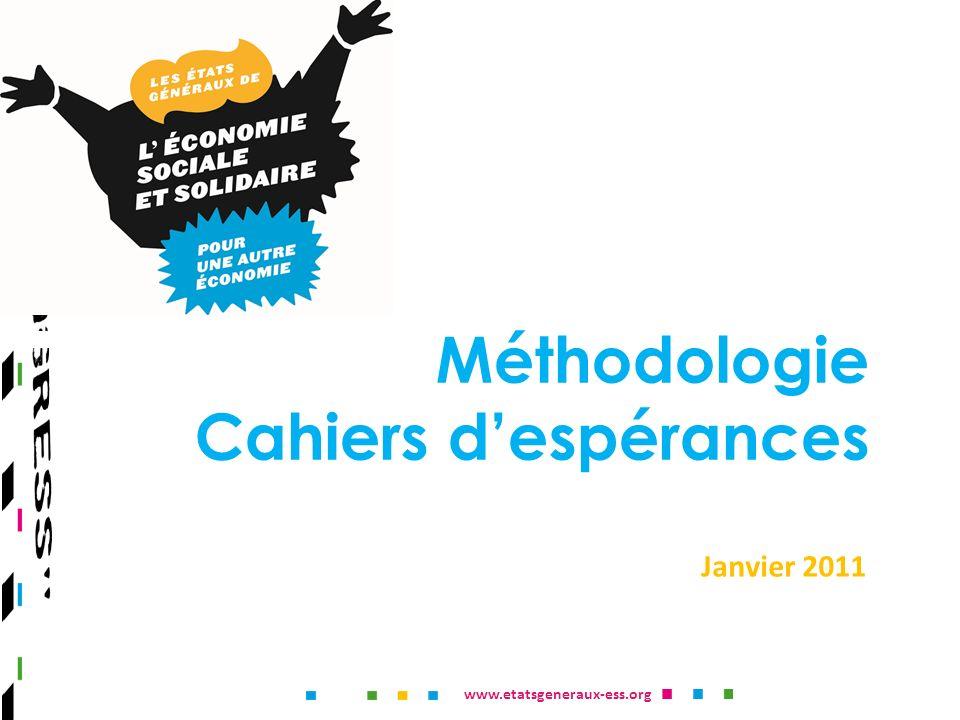 www.etatsgeneraux-ess.org Méthodologie Cahiers despérances Janvier 2011