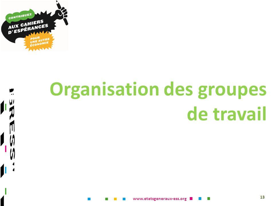www.etatsgeneraux-ess.org Organisation des groupes de travail 13