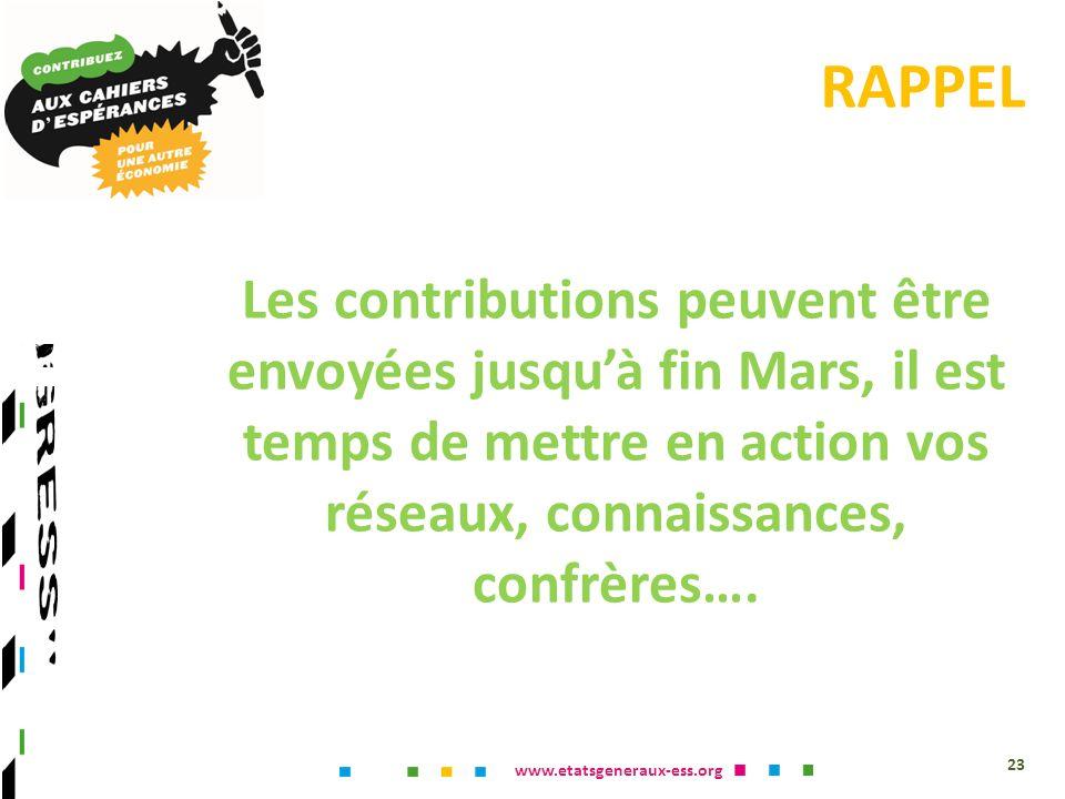 www.etatsgeneraux-ess.org RAPPEL 23 Les contributions peuvent être envoyées jusquà fin Mars, il est temps de mettre en action vos réseaux, connaissances, confrères….
