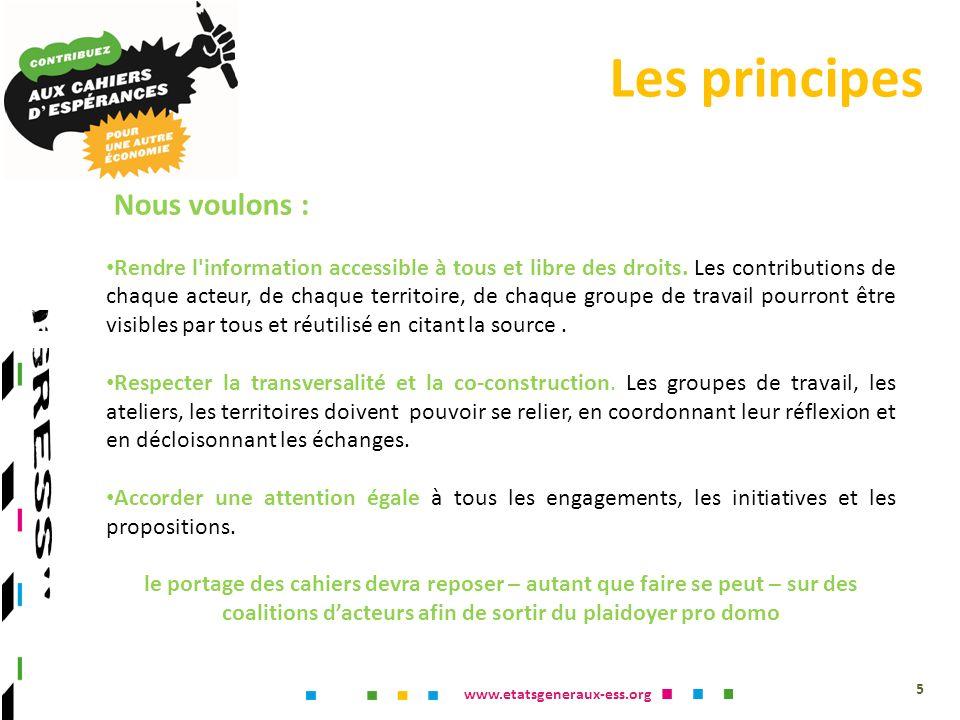 www.etatsgeneraux-ess.org Les principes 5 Nous voulons : Rendre l information accessible à tous et libre des droits.