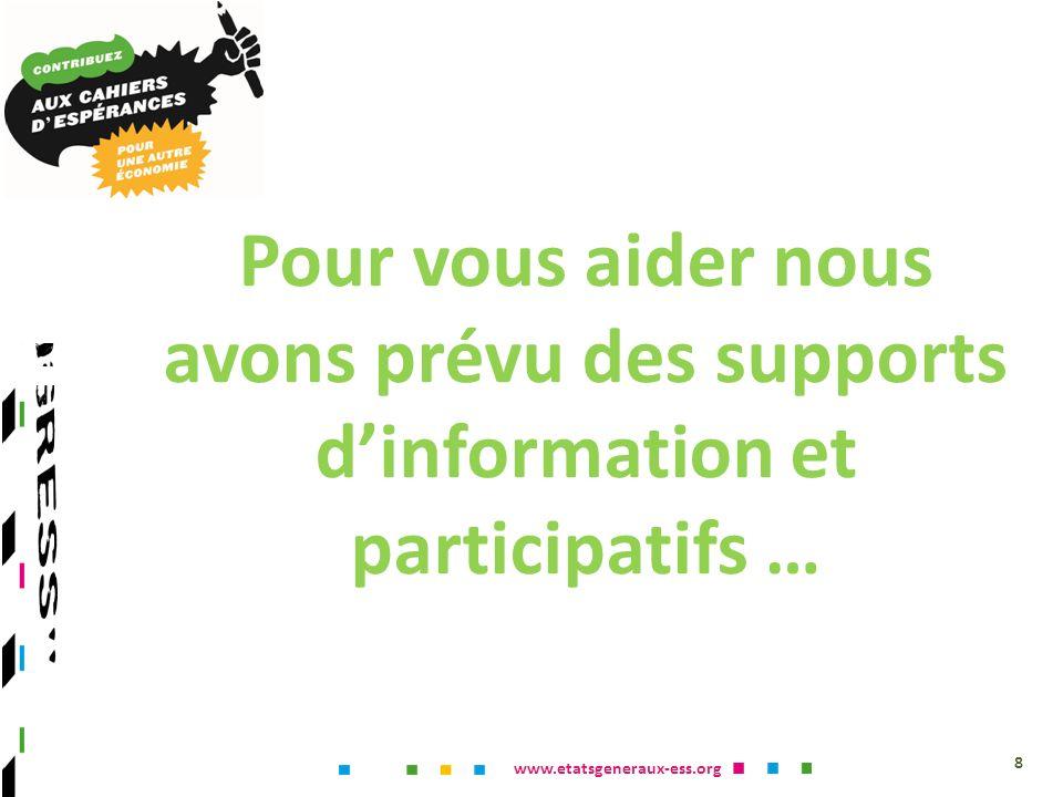 www.etatsgeneraux-ess.org Pour vous aider nous avons prévu des supports dinformation et participatifs … 8