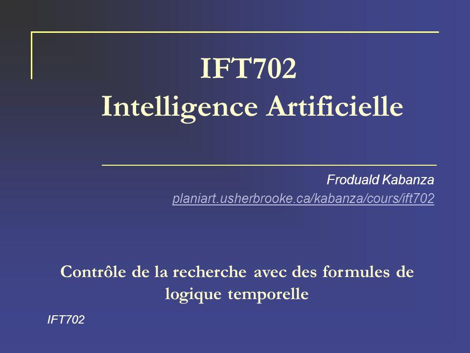 IFT702 Intelligence Artificielle Froduald Kabanza planiart.usherbrooke.ca/kabanza/cours/ift702 IFT702 Contrôle de la recherche avec des formules de lo