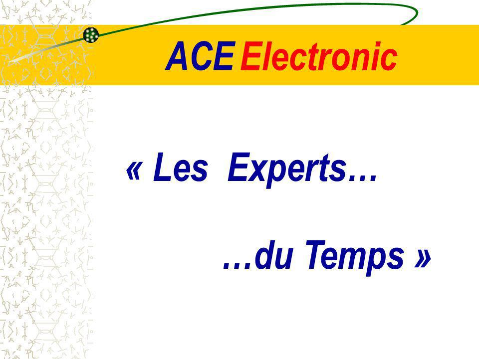 ACE « Les Experts… Electronic …du Temps »