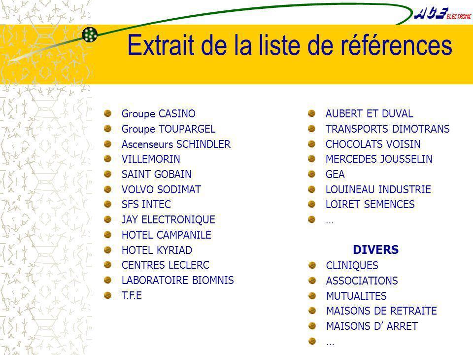 Extrait de la liste de références Groupe CASINO Groupe TOUPARGEL Ascenseurs SCHINDLER VILLEMORIN SAINT GOBAIN VOLVO SODIMAT SFS INTEC JAY ELECTRONIQUE HOTEL CAMPANILE HOTEL KYRIAD CENTRES LECLERC LABORATOIRE BIOMNIS T.F.E DIVERS CLINIQUES ASSOCIATIONS MUTUALITES MAISONS DE RETRAITE MAISONS D ARRET … AUBERT ET DUVAL TRANSPORTS DIMOTRANS CHOCOLATS VOISIN MERCEDES JOUSSELIN GEA LOUINEAU INDUSTRIE LOIRET SEMENCES …