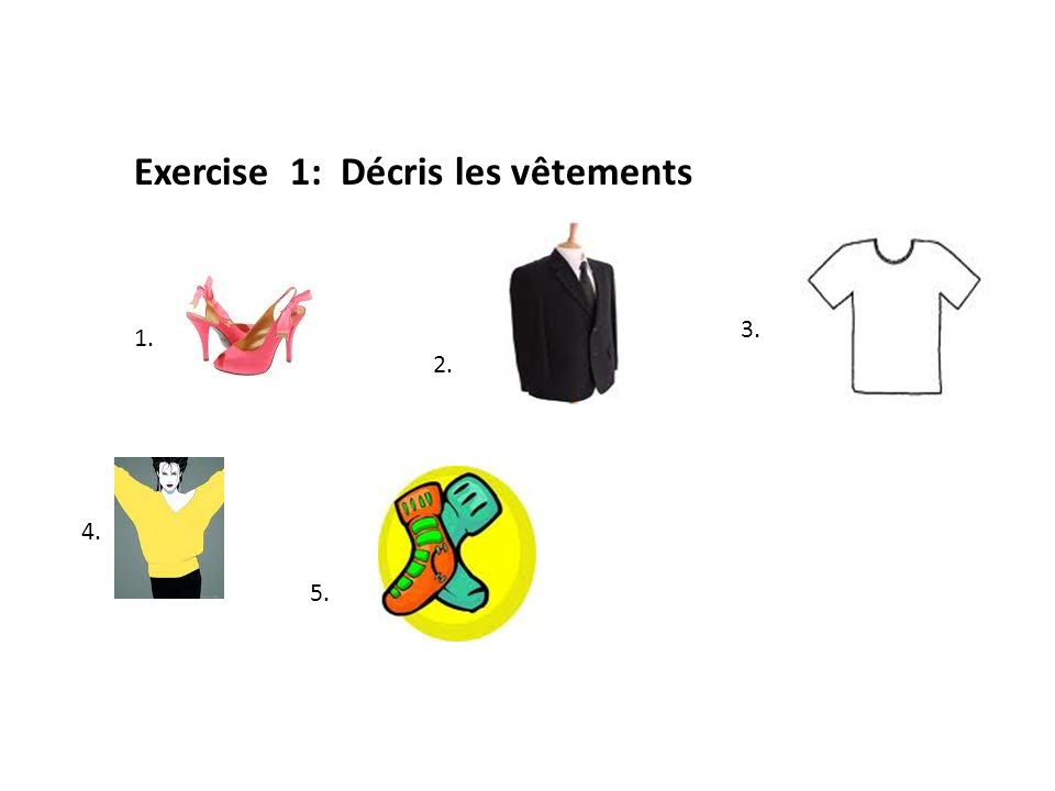 Exercise 2: Traduis en français: 1.A red tie 2.Blue socks 3.Yellow shoes 4.A pink blouse 5.A black dress 6.A green skirt 7.A red t-shirt 8.A white jacket 9.A blue pullover 10.A green shirt