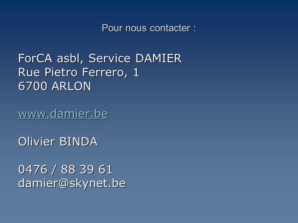Pour nous contacter : ForCA asbl, Service DAMIER Rue Pietro Ferrero, 1 6700 ARLON www.damier.be Olivier BINDA 0476 / 88 39 61 damier@skynet.be