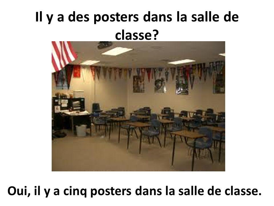 Il y a des posters dans la salle de classe? Oui, il y a cinq posters dans la salle de classe.