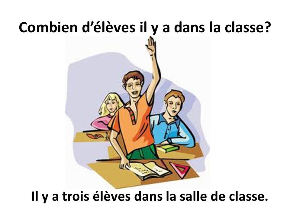 Combien délèves il y a dans la classe? Il y a trois élèves dans la salle de classe.