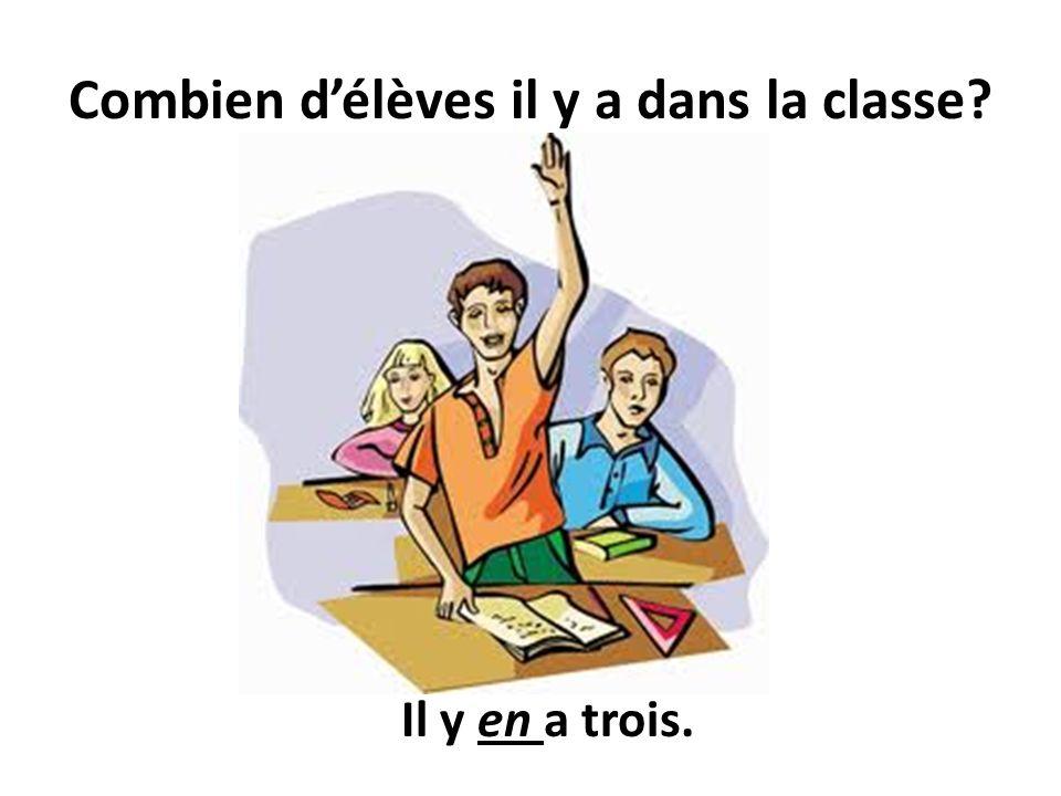 Combien délèves il y a dans la classe? Il y en a trois.