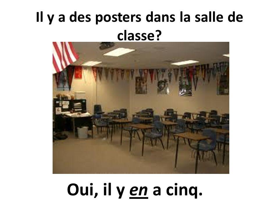 Il y a des posters dans la salle de classe? Non, il ny en a pas.