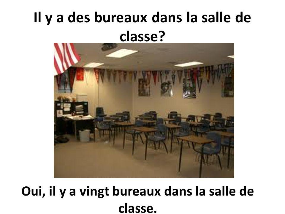 Il y a des bureaux dans la salle de classe? Oui, il y en a vingt.