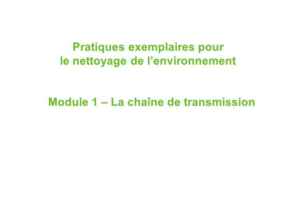 Pratiques exemplaires pour le nettoyage de lenvironnement Module 1 – La chaîne de transmission