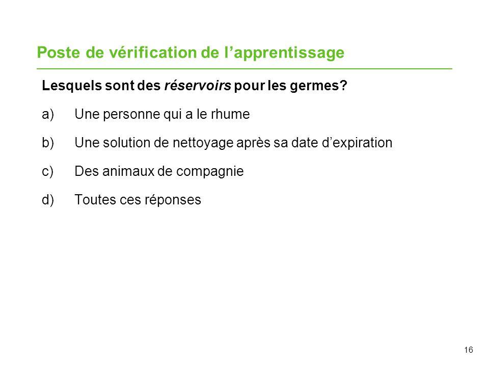 Poste de vérification de lapprentissage Lesquels sont des réservoirs pour les germes? a)Une personne qui a le rhume b)Une solution de nettoyage après