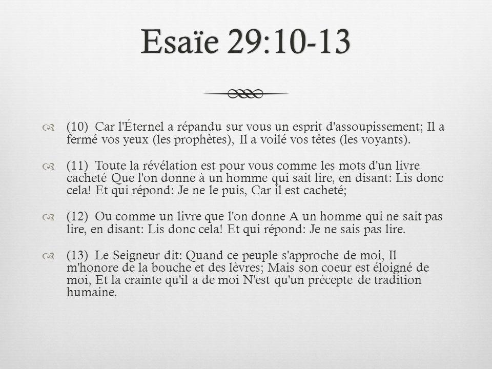 Esaïe 29:10-13Esaïe 29:10-13 (10) Car l'Éternel a répandu sur vous un esprit d'assoupissement; Il a fermé vos yeux (les prophètes), Il a voilé vos têt