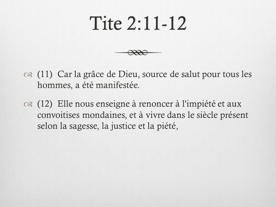 Tite 2:11-12Tite 2:11-12 (11) Car la grâce de Dieu, source de salut pour tous les hommes, a été manifestée. (12) Elle nous enseigne à renoncer à l'imp