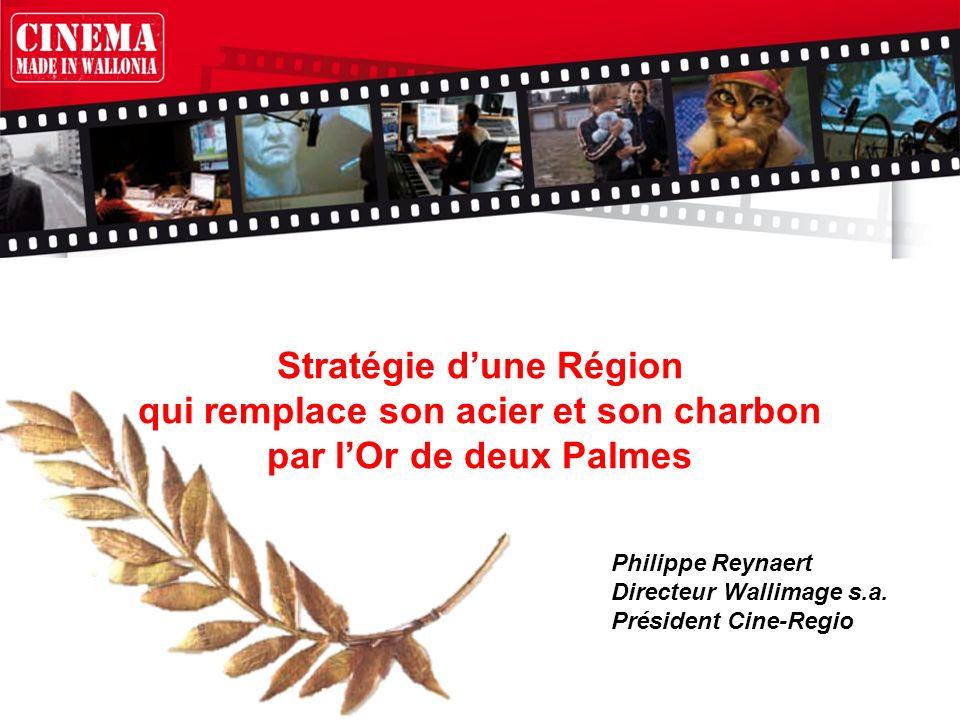 Philippe Reynaert Directeur Wallimage s.a. Président Cine-Regio Stratégie dune Région qui remplace son acier et son charbon par lOr de deux Palmes