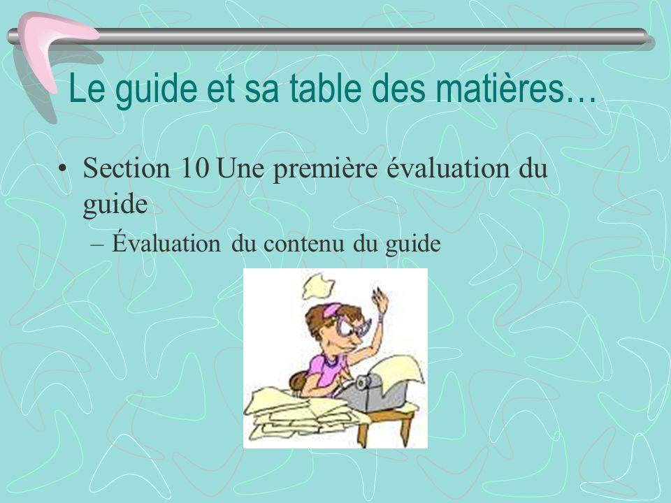 Le guide et sa table des matières… Section 10 Une première évaluation du guide –Évaluation du contenu du guide