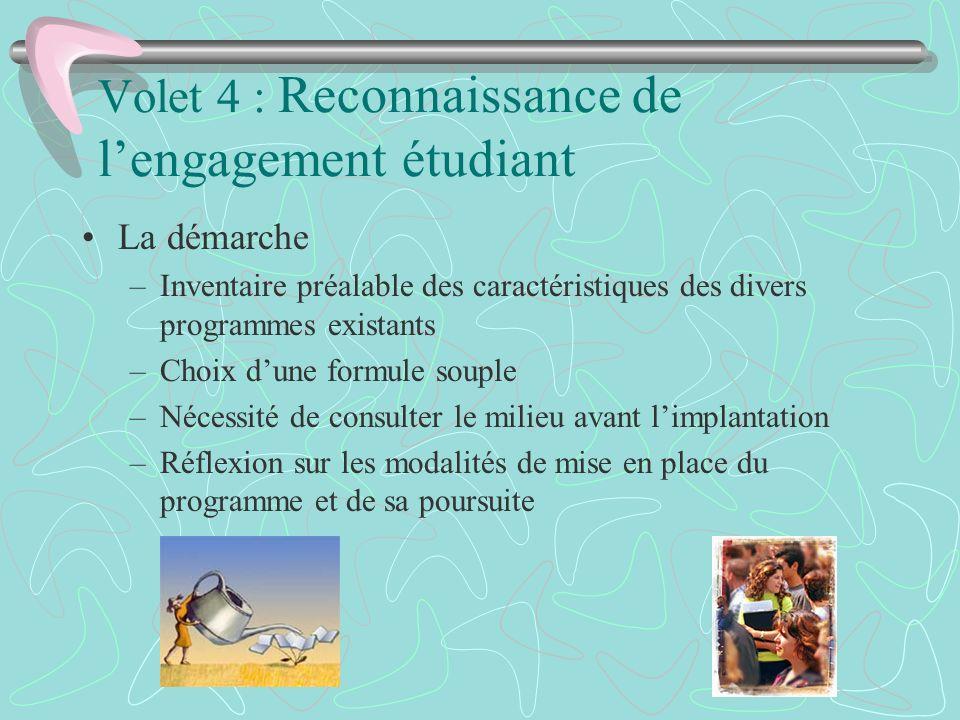 Volet 4 : Reconnaissance de lengagement étudiant La démarche –Inventaire préalable des caractéristiques des divers programmes existants –Choix dune fo