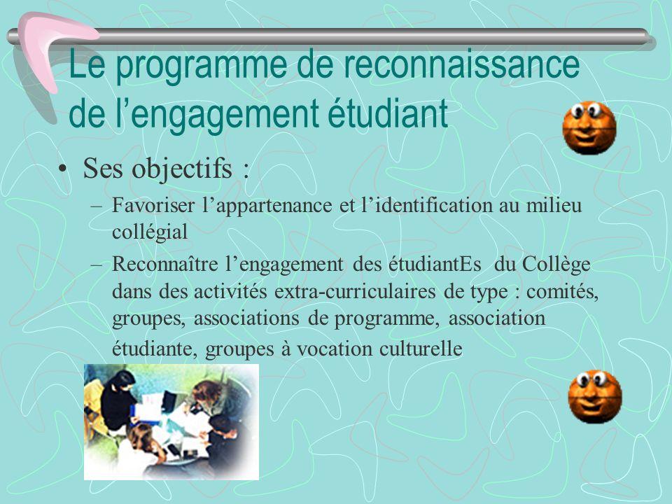 Le programme de reconnaissance de lengagement étudiant Ses objectifs : –Favoriser lappartenance et lidentification au milieu collégial –Reconnaître le