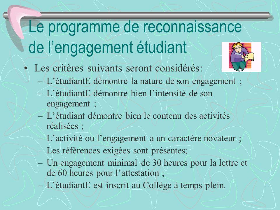 Le programme de reconnaissance de lengagement étudiant Les critères suivants seront considérés: –LétudiantE démontre la nature de son engagement ; –Lé