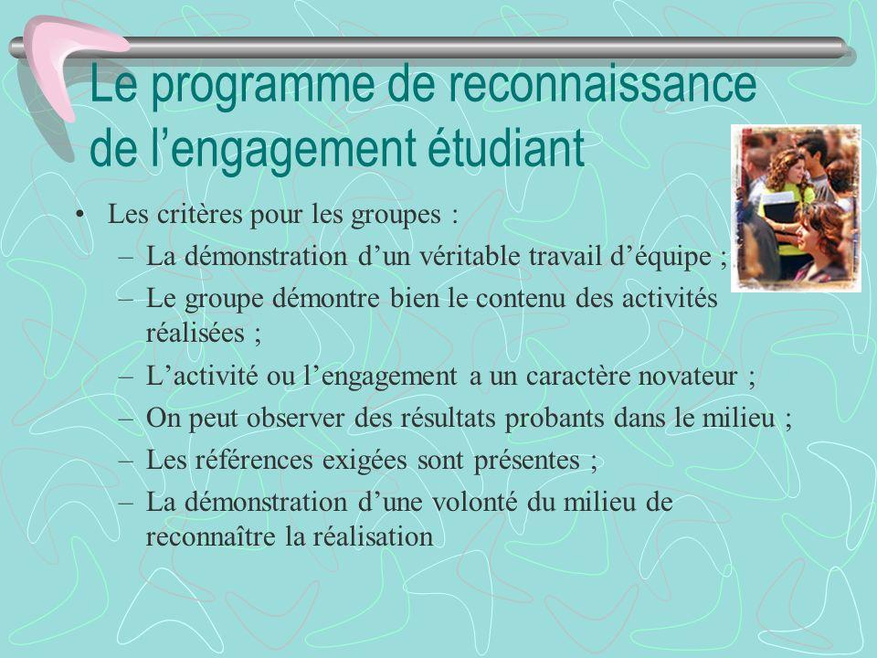 Le programme de reconnaissance de lengagement étudiant Les critères pour les groupes : –La démonstration dun véritable travail déquipe ; –Le groupe dé