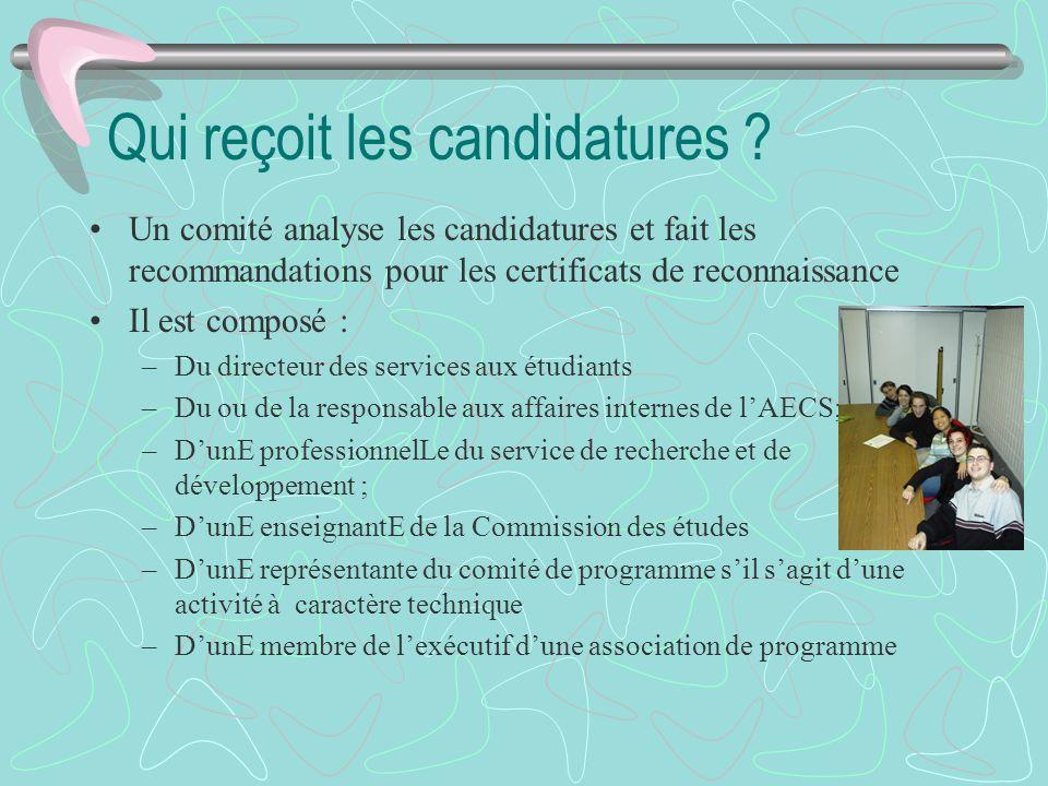 Qui reçoit les candidatures ? Un comité analyse les candidatures et fait les recommandations pour les certificats de reconnaissance Il est composé : –