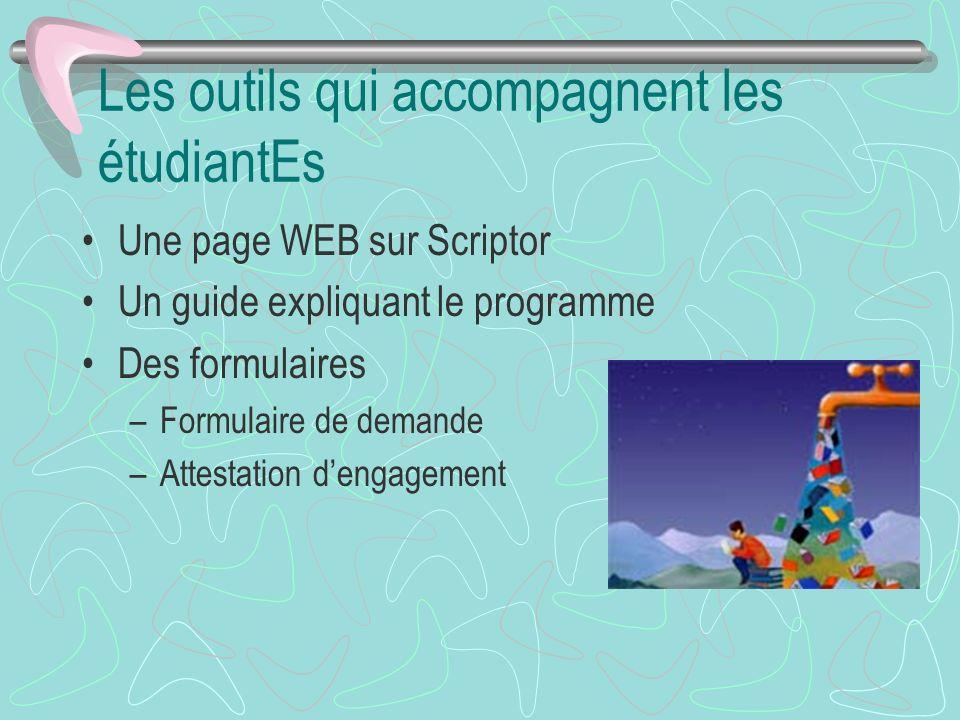Les outils qui accompagnent les étudiantEs Une page WEB sur Scriptor Un guide expliquant le programme Des formulaires –Formulaire de demande –Attestat