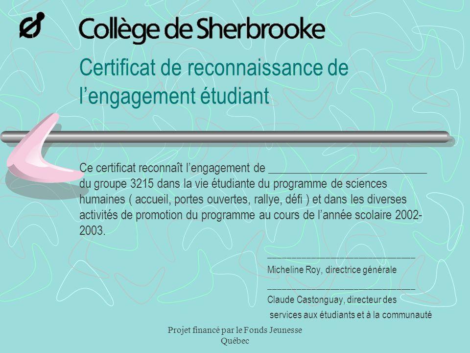 Projet financé par le Fonds Jeunesse Québec Certificat de reconnaissance de lengagement étudiant Ce certificat reconnaît lengagement de ______________