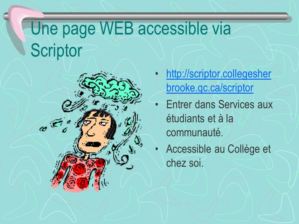 Une page WEB accessible via Scriptor http://scriptor.collegesher brooke.qc.ca/scriptorhttp://scriptor.collegesher brooke.qc.ca/scriptor Entrer dans Se