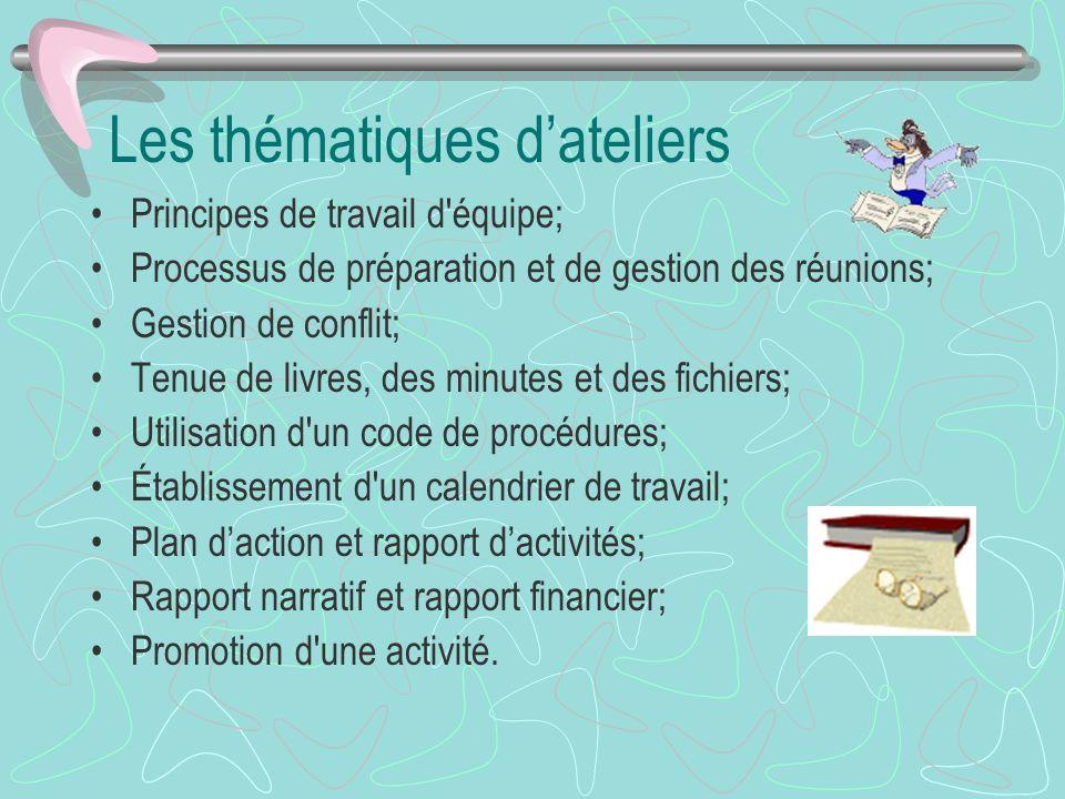 Les thématiques dateliers Principes de travail d'équipe; Processus de préparation et de gestion des réunions; Gestion de conflit; Tenue de livres, des