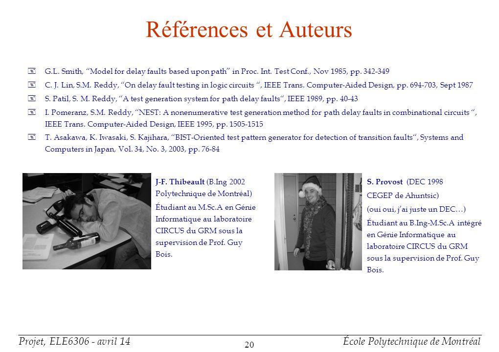 Projet, ELE6306 - avril 14École Polytechnique de Montréal 20 Références et Auteurs +G.L. Smith, Model for delay faults based upon path in Proc. Int. T