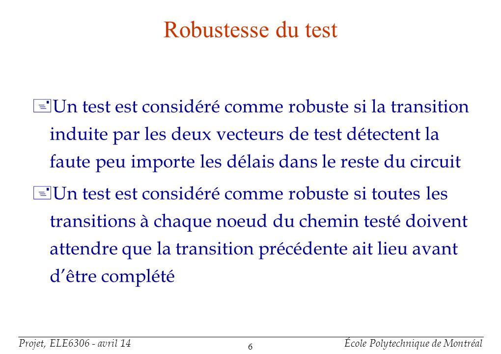Projet, ELE6306 - avril 14École Polytechnique de Montréal 6 Robustesse du test +Un test est considéré comme robuste si la transition induite par les d