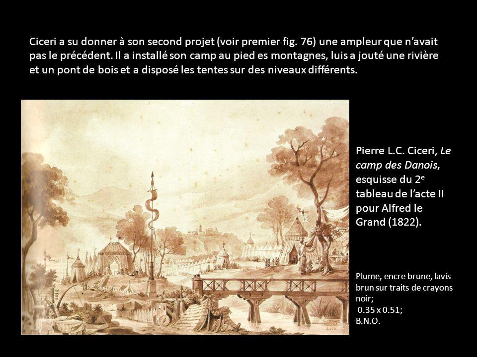 Ciceri a su donner à son second projet (voir premier fig. 76) une ampleur que navait pas le précédent. Il a installé son camp au pied es montagnes, lu