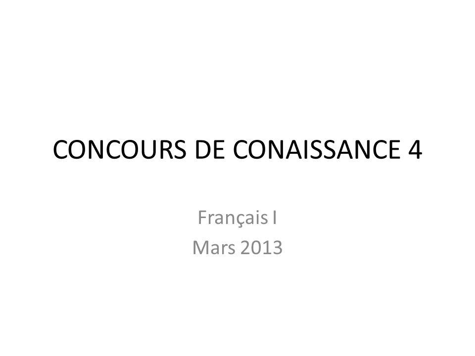 CONCOURS DE CONAISSANCE 4 Français I Mars 2013