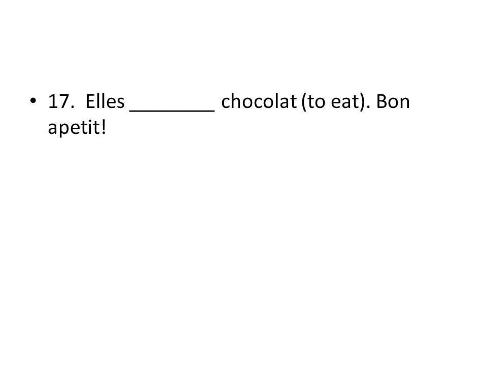 17. Elles ________ chocolat (to eat). Bon apetit!