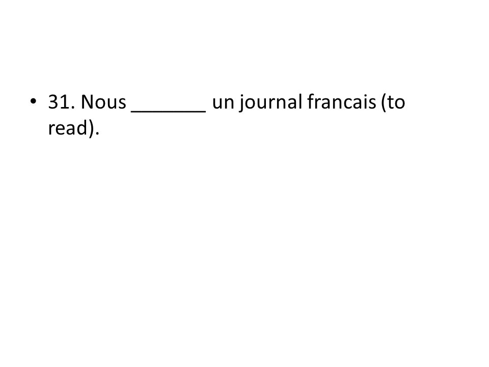 31. Nous _______ un journal francais (to read).