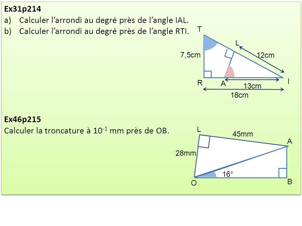 Ex31p214 a)Calculer larrondi au degré près de langle IAL. b)Calculer larrondi au degré près de langle RTI. Ex46p215 Calculer la troncature à 10 -1 mm