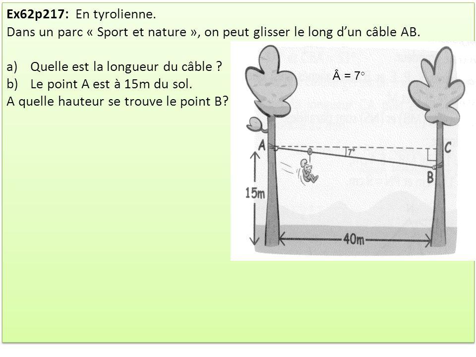 Ex62p217: En tyrolienne. Dans un parc « Sport et nature », on peut glisser le long dun câble AB. a)Quelle est la longueur du câble ? b)Le point A est